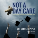 Not a Day Care : The Devastating Consequences of Abandoning Truth - eAudiobook