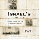 Reclaiming Israel's History : Roots, Rights, and the Struggle for Peace - eAudiobook