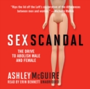 Sex Scandal : The Drive to Abolish Male and Female - eAudiobook