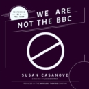 We Are Not the BBC - eAudiobook