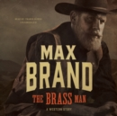 The Brass Man : A Western Story - eAudiobook