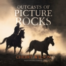 Outcasts of Picture Rocks - eAudiobook