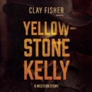 Yellowstone Kelly - eAudiobook