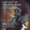 Our Lady of the Open Road, and Other Stories from the Long List Anthology, Vol. 2 - eAudiobook