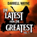 The Latest from the Greatest, Vol. 1 - eAudiobook
