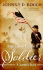 And There I'll Be a Soldier - eBook