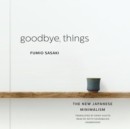 Goodbye, Things : The New Japanese Minimalism - eAudiobook