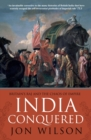 India Conquered : Britain's Raj and the Chaos of Empire - eBook