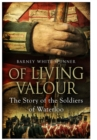 Of Living Valour : The Story of the Soldiers of Waterloo - Book