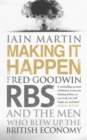 Making It Happen : Fred Goodwin, RBS and the men who blew up the British economy - eBook