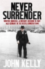 Never Surrender : Winston Churchill and Britain's Decision to Fight Nazi Germany in the Fateful Summer of 1940 - Book