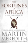 Fortunes of Africa : A 5,000 Year History of Wealth, Greed and Endeavour - eBook