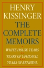Henry Kissinger The Complete Memoirs eBook Boxed Set : White House Years; Years of Upheaval; Years of Renewal - eBook