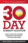The 30-Day Sobriety Solution : How to Cut Back or Quit Drinking in the Privacy of Your Home - eBook