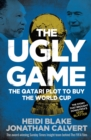 The Ugly Game : The Qatari Plot to Buy the World Cup - eBook