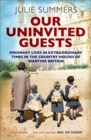 Our Uninvited Guests : Ordinary Lives in Extraordinary Times in the Country Houses of Wartime Britain - Book