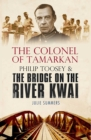 The Colonel of Tamarkan : Philip Toosey and the Bridge on the River Kwai - eBook