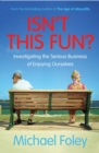 Isn't This Fun? : Investigating the Serious Business of Enjoying Ourselves - Book