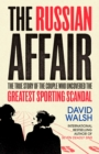 The Russian Affair : The True Story of the Couple who Uncovered the Greatest Sporting Scandal - eBook