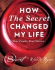 How The Secret Changed My Life : Real People. Real Stories - eBook
