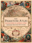 The Phantom Atlas : The Greatest Myths, Lies and Blunders on Maps - Book