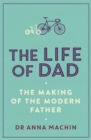 The Life of Dad : The Making of a Modern Father - Book