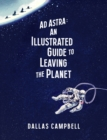 Ad Astra: An Illustrated Guide to Leaving the Planet - Book