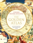 The Golden Atlas : The Greatest Explorations, Quests and Discoveries on Maps - Book