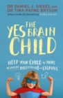 The Yes Brain Child : Help Your Child be More Resilient, Independent and Creative - Book