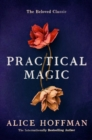 Practical Magic : The Beloved Novel of Love, Friendship, Sisterhood and Magic - Book