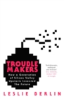 Troublemakers : How a Generation of Silicon Valley Upstarts Invented the Future - Book