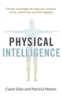 Physical Intelligence : Harness your body's untapped intelligence to achieve more, stress less and live more happily - Book