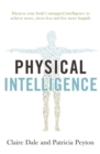Physical Intelligence : Harness your body's untapped intelligence to achieve more, stress less and live more happily - eBook