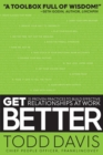 Get Better : 15 Proven Practices to Build Effective Relationships at Work - eBook