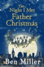 The Night I Met Father Christmas : THE Christmas classic from bestselling author Ben Miller - Book