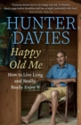 Happy Old Me : How to Live A Long Life, and Really Enjoy It - Book