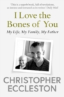 I Love the Bones of You : My Father And The Making Of Me - Book