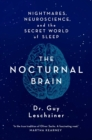 The Nocturnal Brain : Nightmares, Neuroscience and the Secret World of Sleep - Book