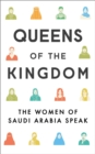 Queens of the Kingdom : The Women of Saudi Arabia Speak - Book