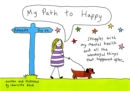 My Path to Happy : Struggles with my mental health and all the wonderful things that happened after - Book