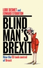 Blind Man's Brexit : How the EU Took Control of Brexit - Book