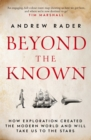 Beyond the Known : How Exploration Created the Modern World and Will Take Us to the Stars - Book