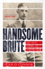 Handsome Brute : The True Story of a Ladykiller - Book