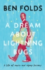 A Dream About Lightning Bugs : A Life of Music and Cheap Lessons - Book