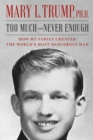 Too Much and Never Enough : How My Family Created the World's Most Dangerous Man - Book
