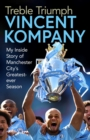Treble Triumph : My Inside Story of Manchester City's Greatest-ever Season - eBook