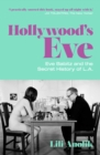 Hollywood's Eve : Eve Babitz and the Secret History of L.A. - Book