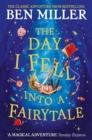 The Day I Fell Into a Fairytale : The new bestseller from Ben Miller, author of Christmas classic The Night I Met Father Christmas - eBook