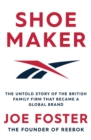 Shoemaker : The Untold Story of the British Family Firm that Became a Global Brand - eBook