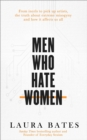 Men Who Hate Women : From incels to pickup artists, the truth about extreme misogyny and how it affects us all - Book